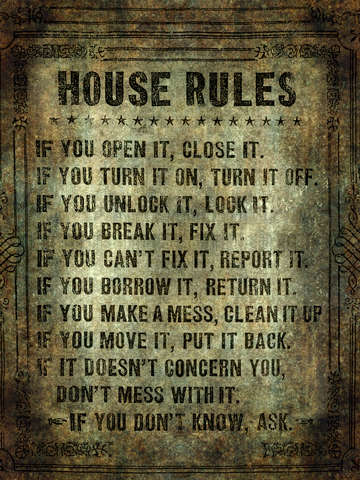 House rules read em an weep no excuses tolerated
