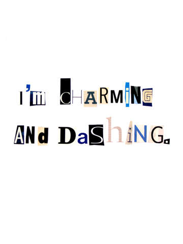 I'm charming and dashing.
