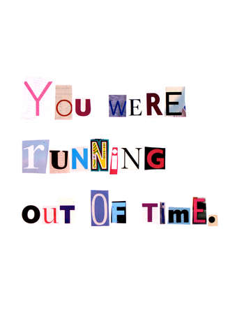You were running out of time.