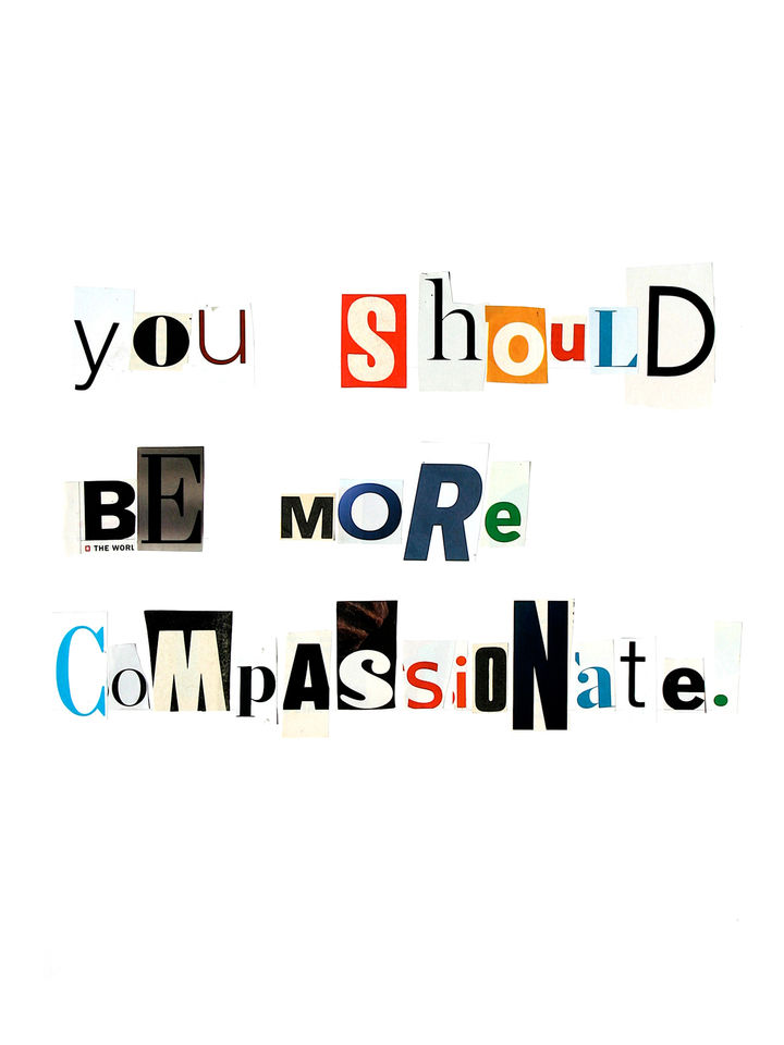 You should be more compassionate