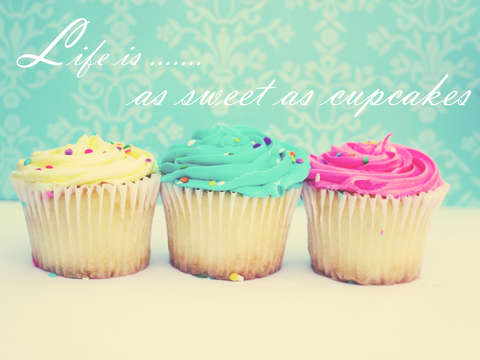 Life is as sweet as cupcakes