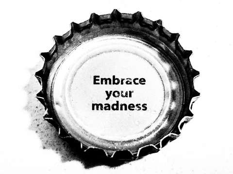 Embrace your madness
